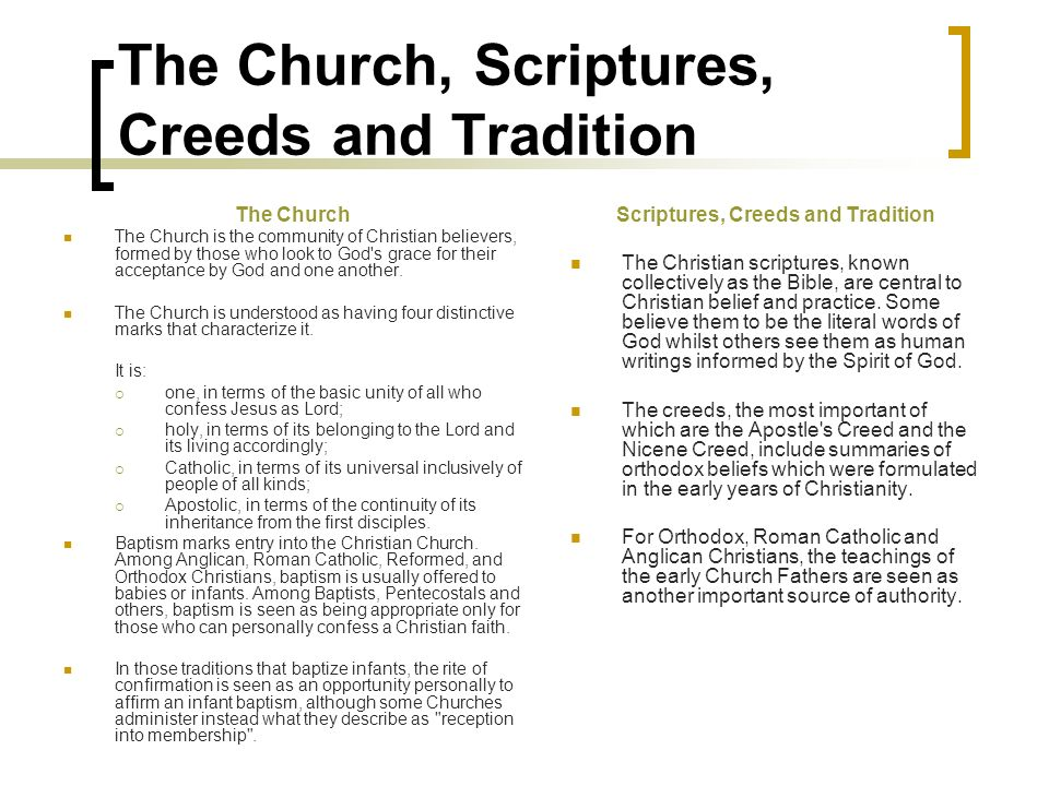 The Church, Scriptures, Creeds and Tradition The Church The Church is the community of Christian believers, formed by those who look to God's grace fo