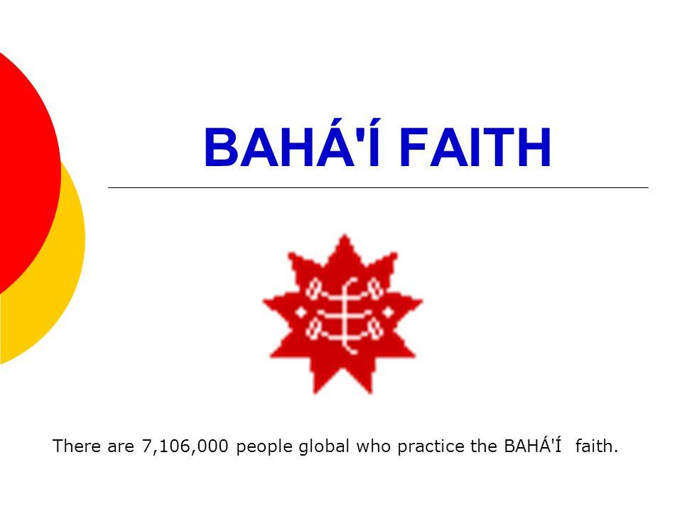 BAHÁ'Í FAITH There are 7,106,000 people global who practice the BAHÁ'Í faith.