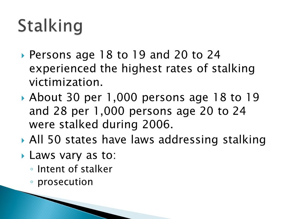 Persons age 18 to 19 and 20 to 24 experienced the highest rates of stalking victimization.