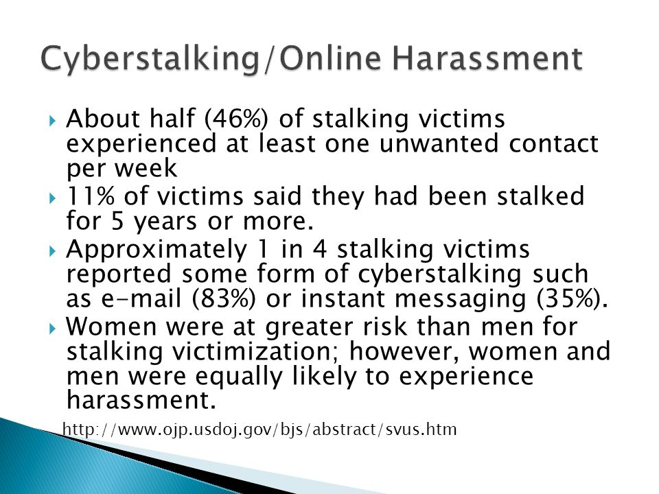 About half (46%) of stalking victims experienced at least one unwanted contact per week 11% of victims said they had been stalked for 5 years or more.