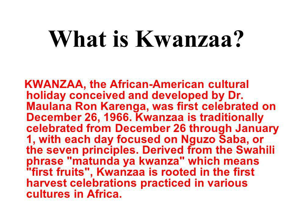 What is Kwanzaa. KWANZAA, the African-American cultural holiday conceived and developed by Dr.
