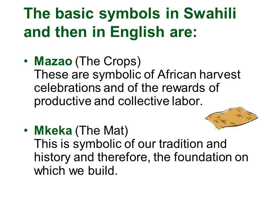 The basic symbols in Swahili and then in English are: Mazao (The Crops) These are symbolic of African harvest celebrations and of the rewards of productive and collective labor.