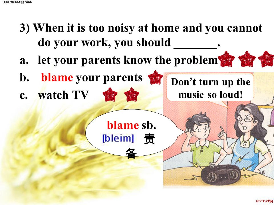 3) When it is too noisy at home and you cannot do your work, you should _______.