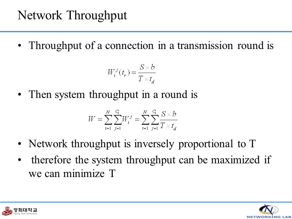 Network Throughput Throughput of a connection in a transmission round is Then system throughput in a round is Network throughput is inversely proportional to T therefore the system throughput can be maximized if we can minimize T