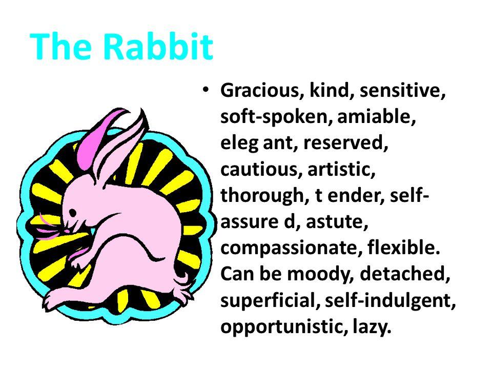 The Rabbit Gracious, kind, sensitive, soft-spoken, amiable, eleg ant, reserved, cautious, artistic, thorough, t ender, self- assure d, astute, compass