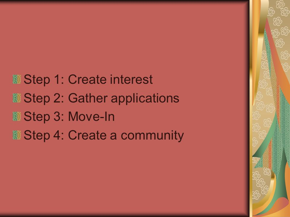 Step 1: Create interest Step 2: Gather applications Step 3: Move-In Step 4: Create a community