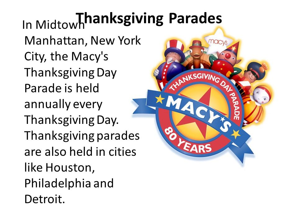 Thanksgiving Parades In Midtown Manhattan, New York City, the Macy's Thanksgiving Day Parade is held annually every Thanksgiving Day. Thanksgiving par
