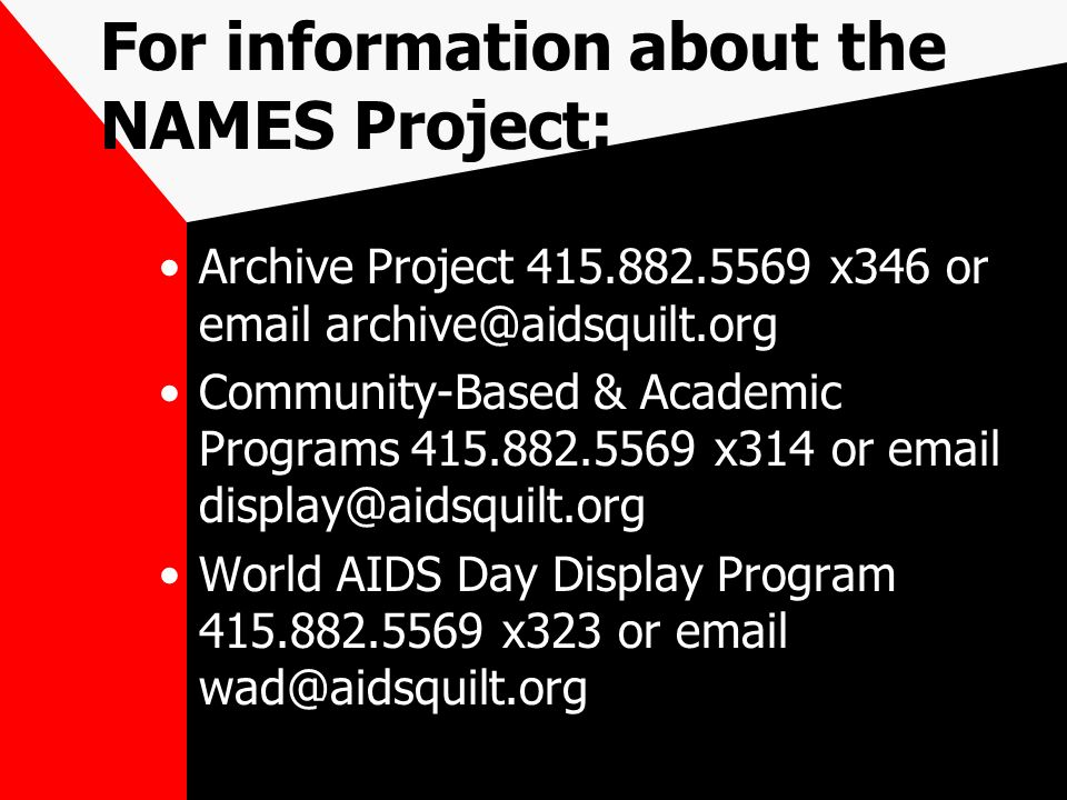 For information about the NAMES Project: Archive Project x346 or  Community-Based & Academic Programs x314 or  World AIDS Day Display Program x323 or