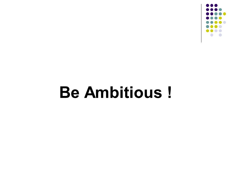 Be Ambitious !
