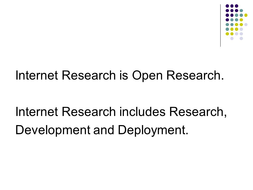 Internet Research is Open Research. Internet Research includes Research, Development and Deployment.