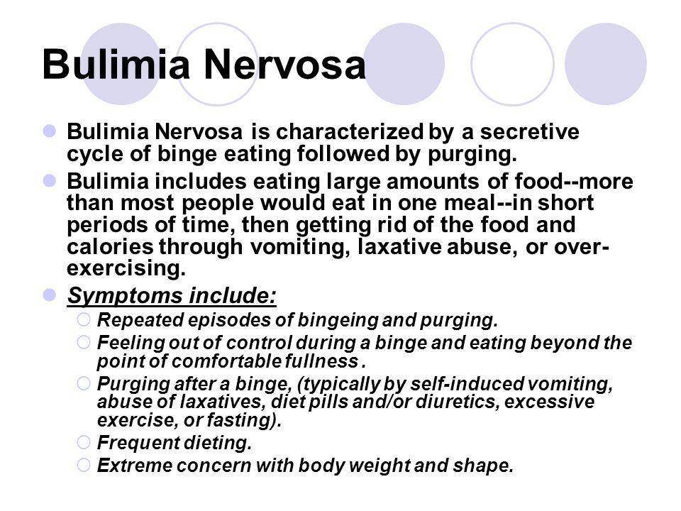 Bulimia Nervosa Bulimia Nervosa is characterized by a secretive cycle of binge eating followed by purging. Bulimia includes eating large amounts of fo