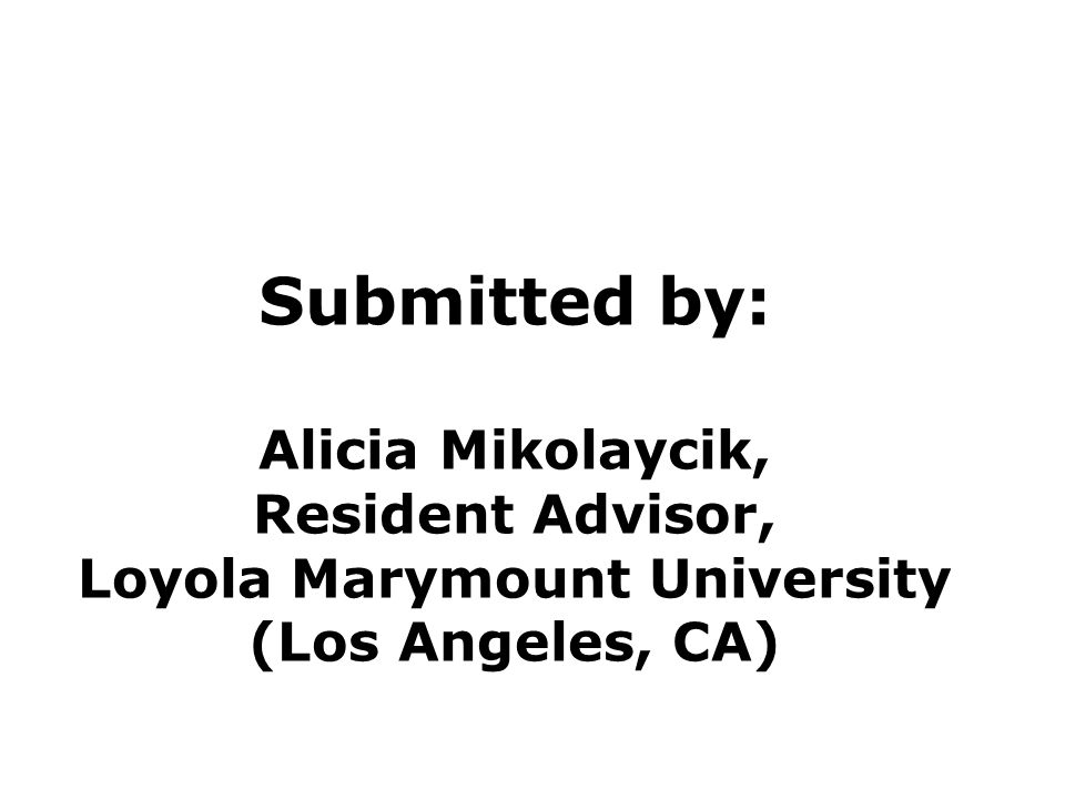 Submitted by: Alicia Mikolaycik, Resident Advisor, Loyola Marymount University (Los Angeles, CA)