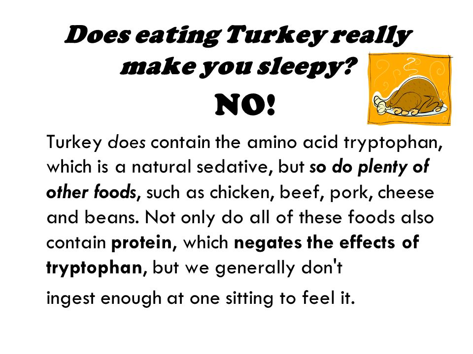 Does eating Turkey really make you sleepy.NO.