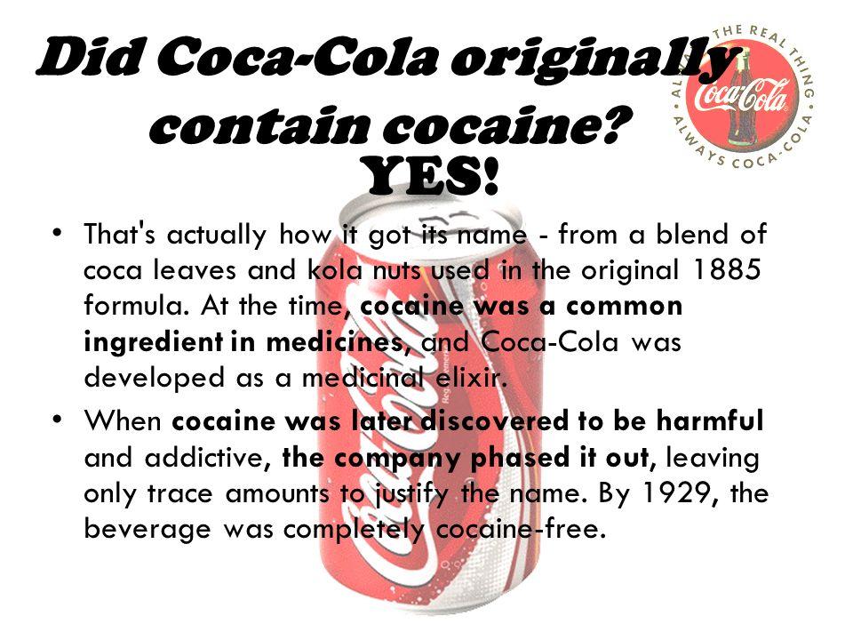 Did Coca-Cola originally contain cocaine. YES.