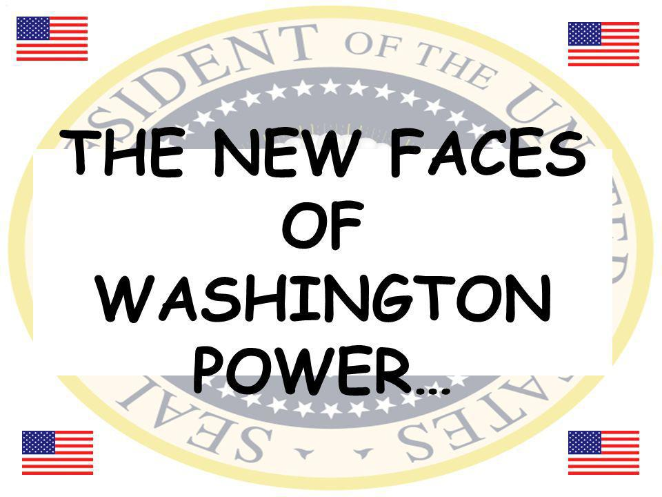 THE NEW FACES OF WASHINGTON POWER…