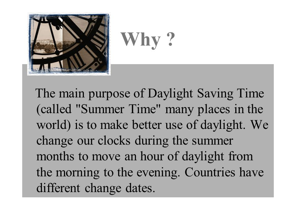 Why ? The main purpose of Daylight Saving Time (called