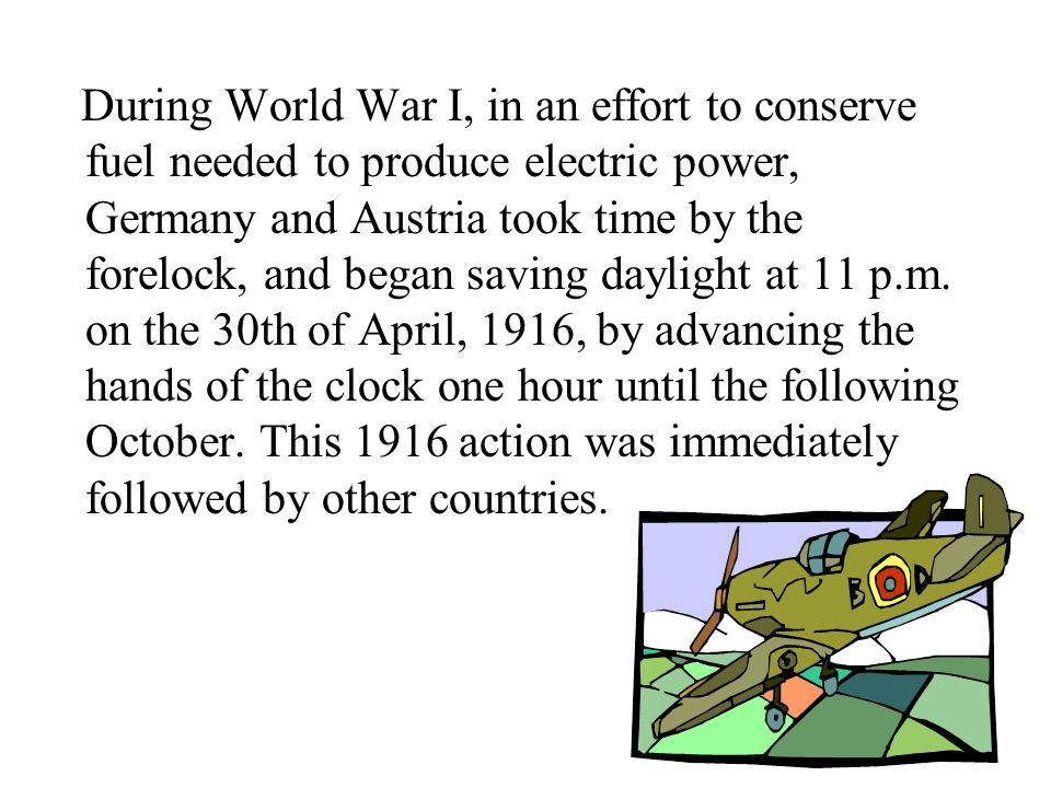 During World War I, in an effort to conserve fuel needed to produce electric power, Germany and Austria took time by the forelock, and began saving da