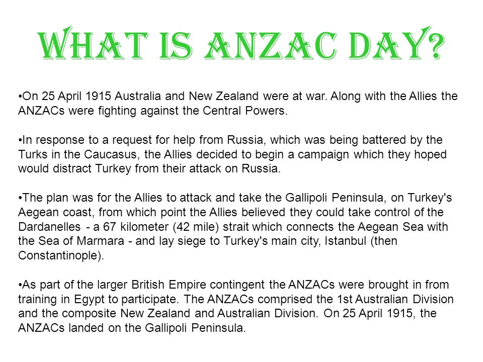 What is ANZAC DAY. On 25 April 1915 Australia and New Zealand were at war.