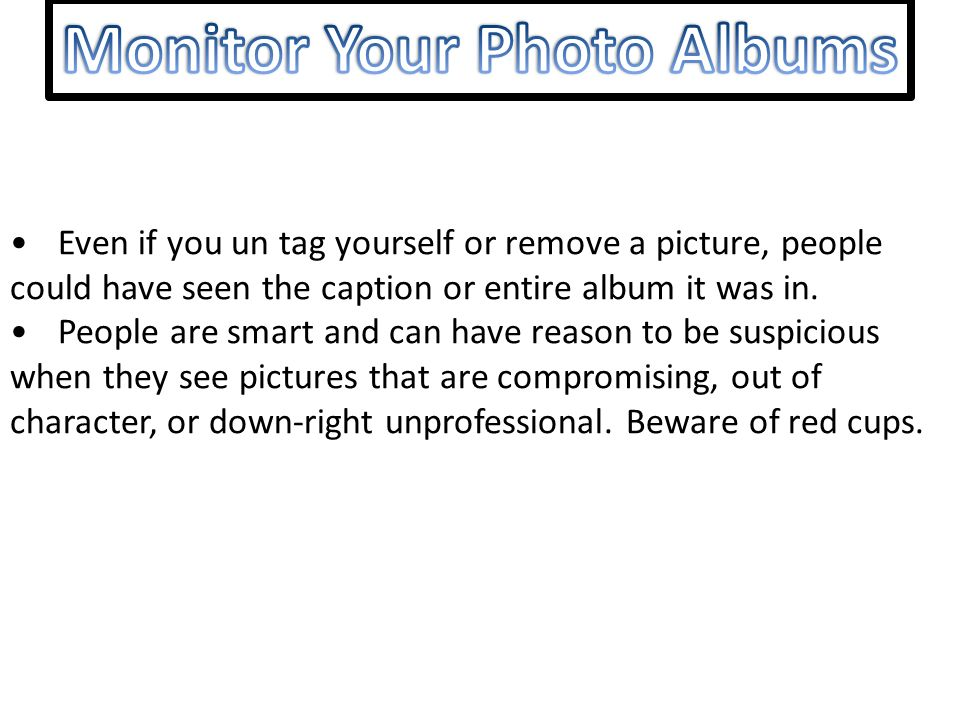 Even if you un tag yourself or remove a picture, people could have seen the caption or entire album it was in. People are smart and can have reason to