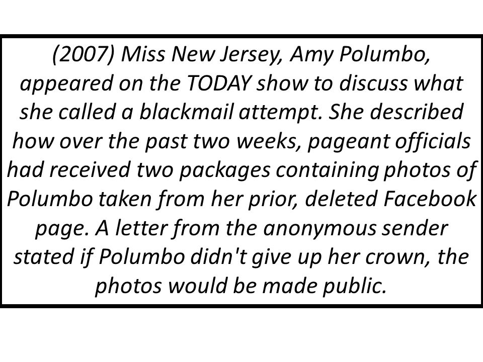 (2007) Miss New Jersey, Amy Polumbo, appeared on the TODAY show to discuss what she called a blackmail attempt.