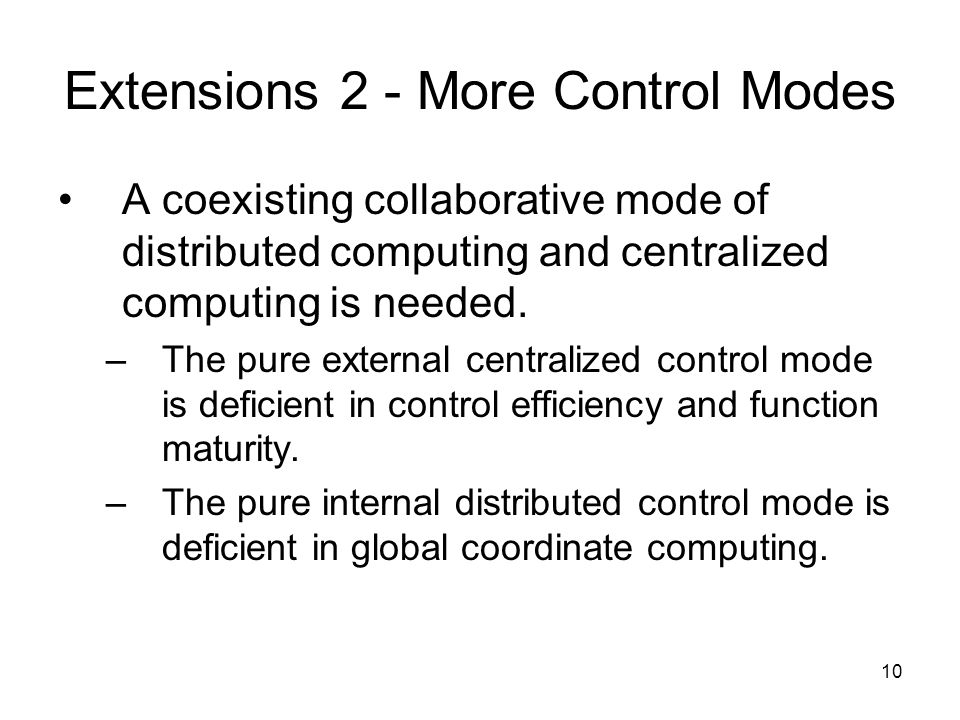 10 Extensions 2 - More Control Modes A coexisting collaborative mode of distributed computing and centralized computing is needed.