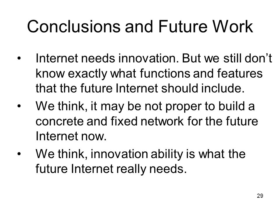 29 Conclusions and Future Work Internet needs innovation.