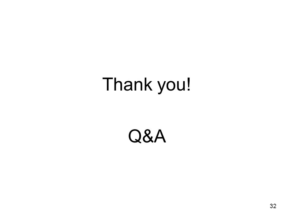 32 Thank you! Q&A
