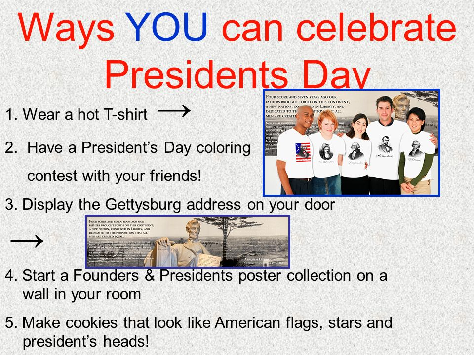 Ways YOU can celebrate Presidents Day 1.Wear a hot T-shirt 2.