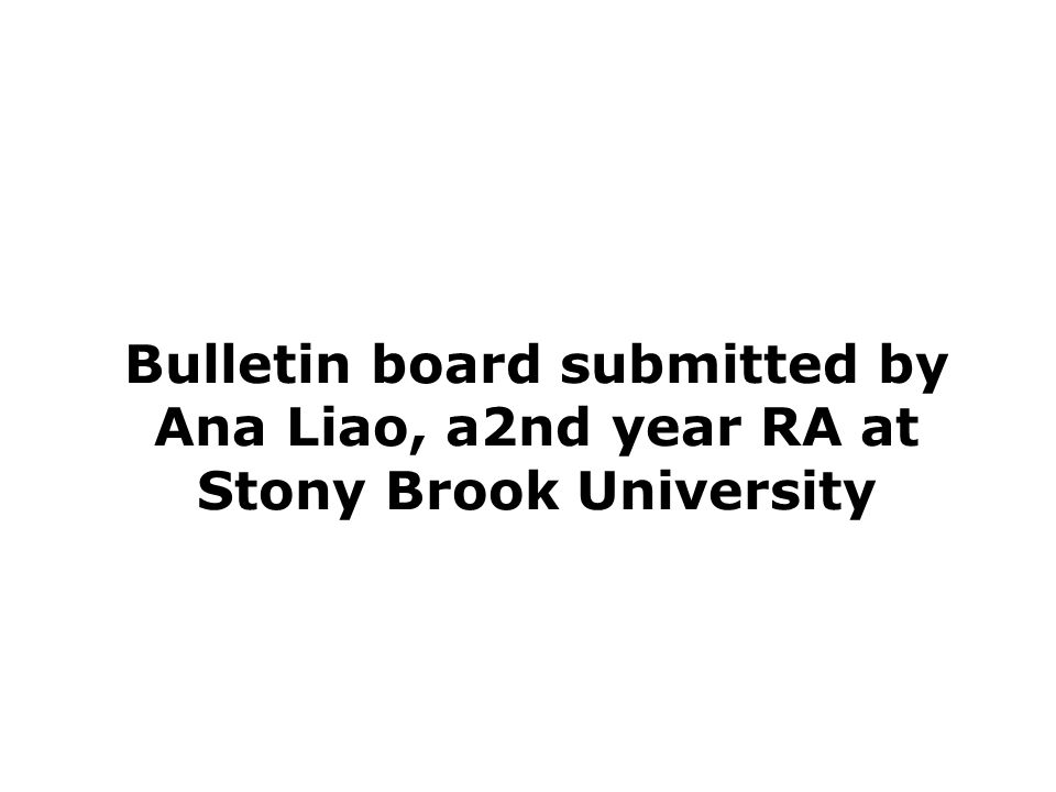 Bulletin board submitted by Ana Liao, a2nd year RA at Stony Brook University