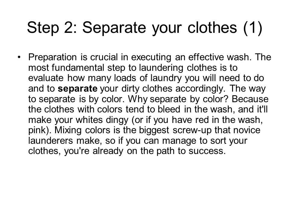 Step 2: Separate your clothes (1) Preparation is crucial in executing an effective wash.