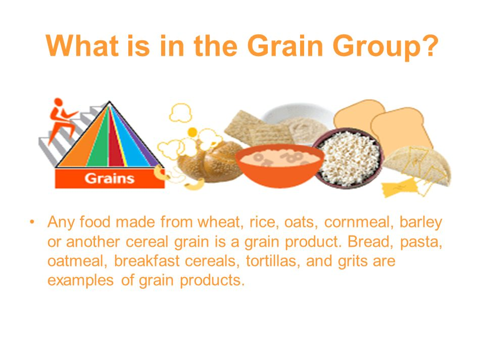 What is in the Grain Group? Any food made from wheat, rice, oats, cornmeal, barley or another cereal grain is a grain product. Bread, pasta, oatmeal,