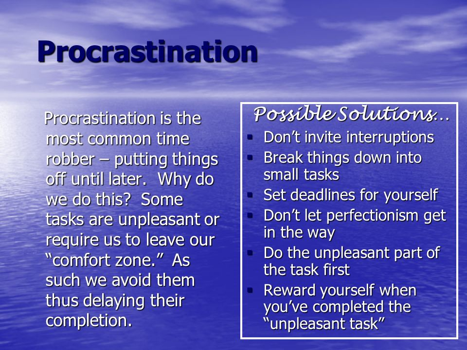 Procrastination Procrastination Procrastination is the most common time robber – putting things off until later. Why do we do this? Some tasks are unp
