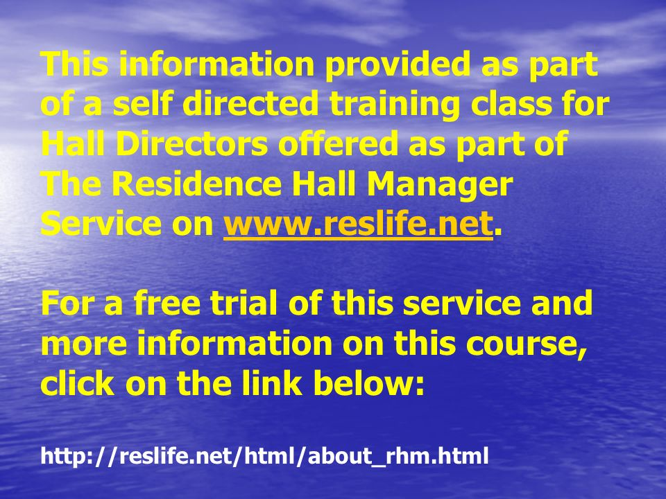 This information provided as part of a self directed training class for Hall Directors offered as part of The Residence Hall Manager Service on www.re