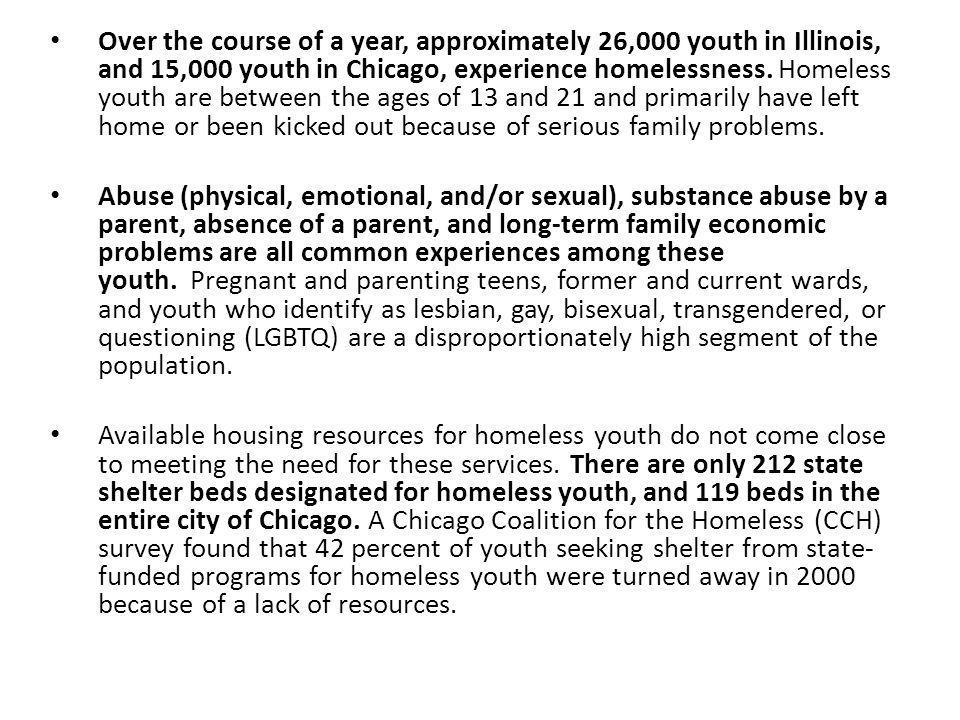 Over the course of a year, approximately 26,000 youth in Illinois, and 15,000 youth in Chicago, experience homelessness.