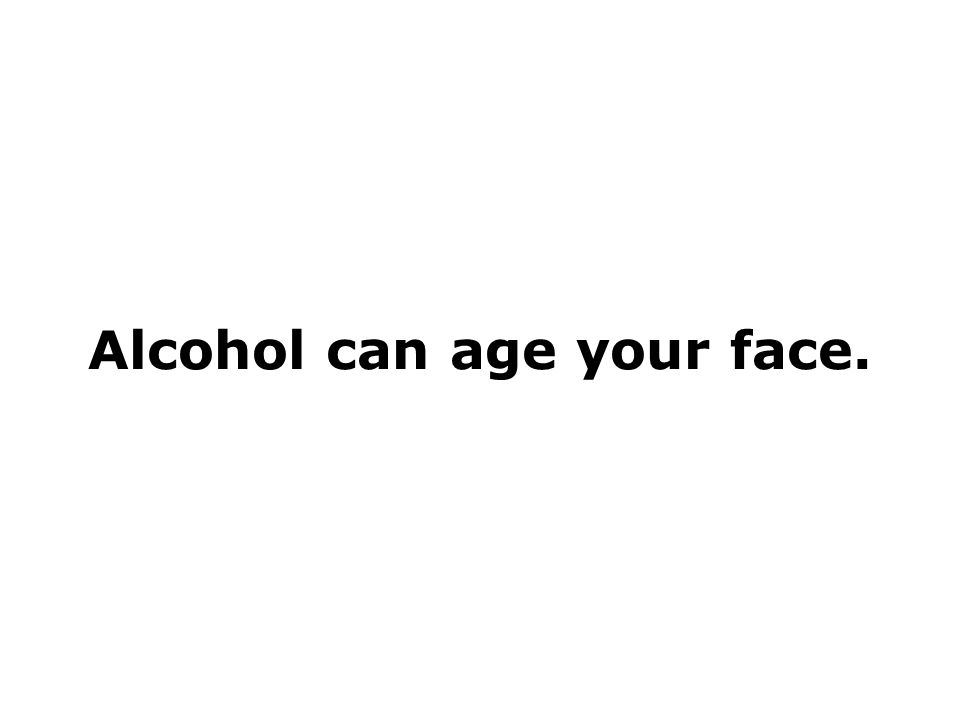 Alcohol can age your face.
