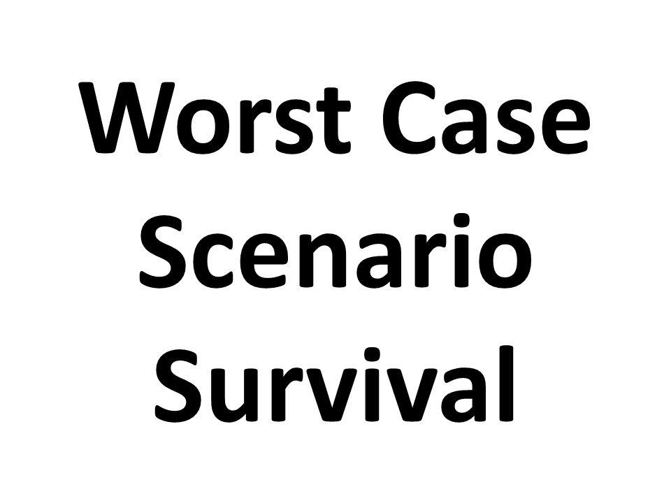 Worst Case Scenario Survival