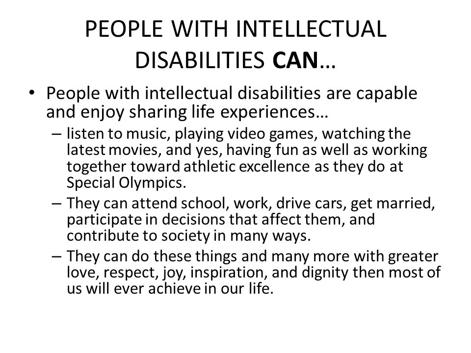PEOPLE WITH INTELLECTUAL DISABILITIES CAN… People with intellectual disabilities are capable and enjoy sharing life experiences… – listen to music, pl