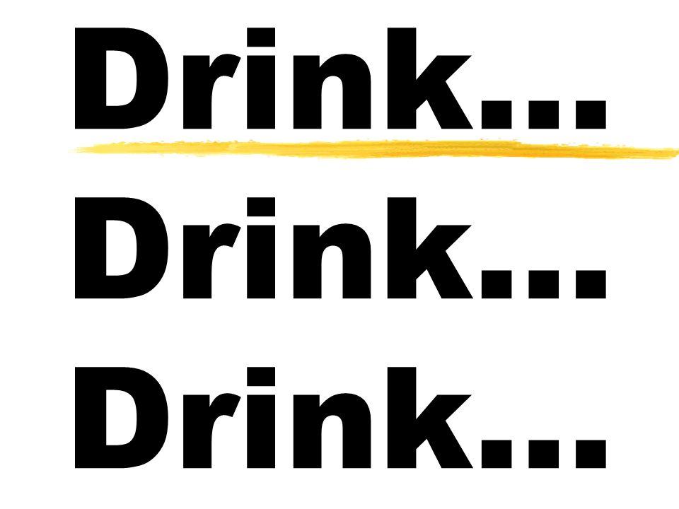 Drink… Drink… Drink…