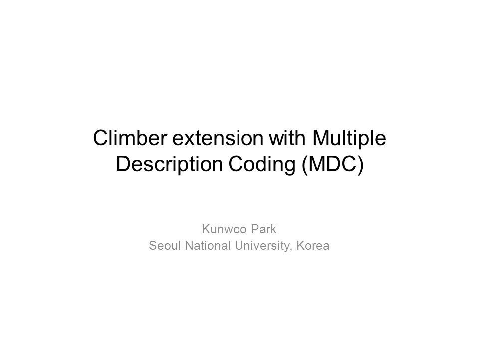 Climber extension with Multiple Description Coding (MDC) Kunwoo Park Seoul National University, Korea