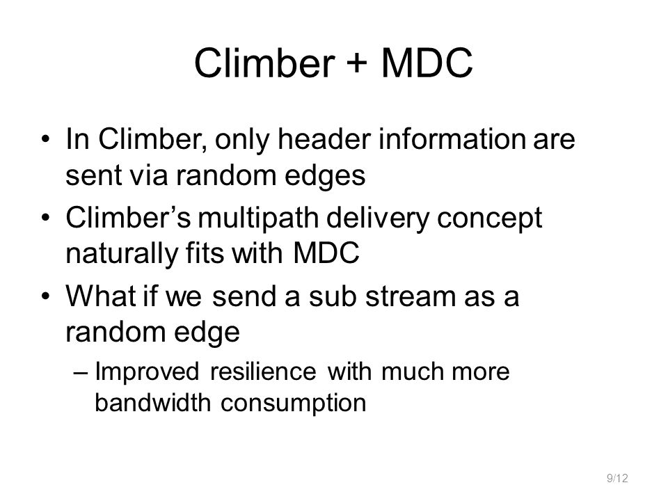 Climber + MDC In Climber, only header information are sent via random edges Climbers multipath delivery concept naturally fits with MDC What if we sen