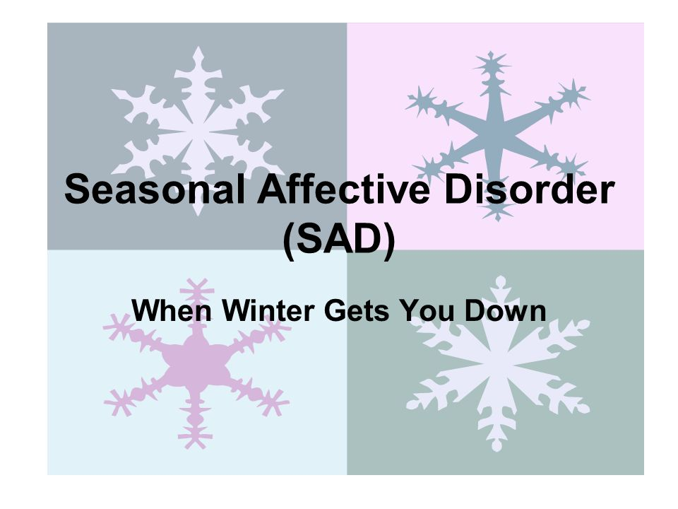 Seasonal Affective Disorder (SAD) When Winter Gets You Down