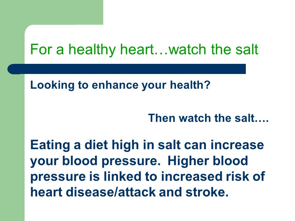 For a healthy heart…watch the salt Looking to enhance your health.