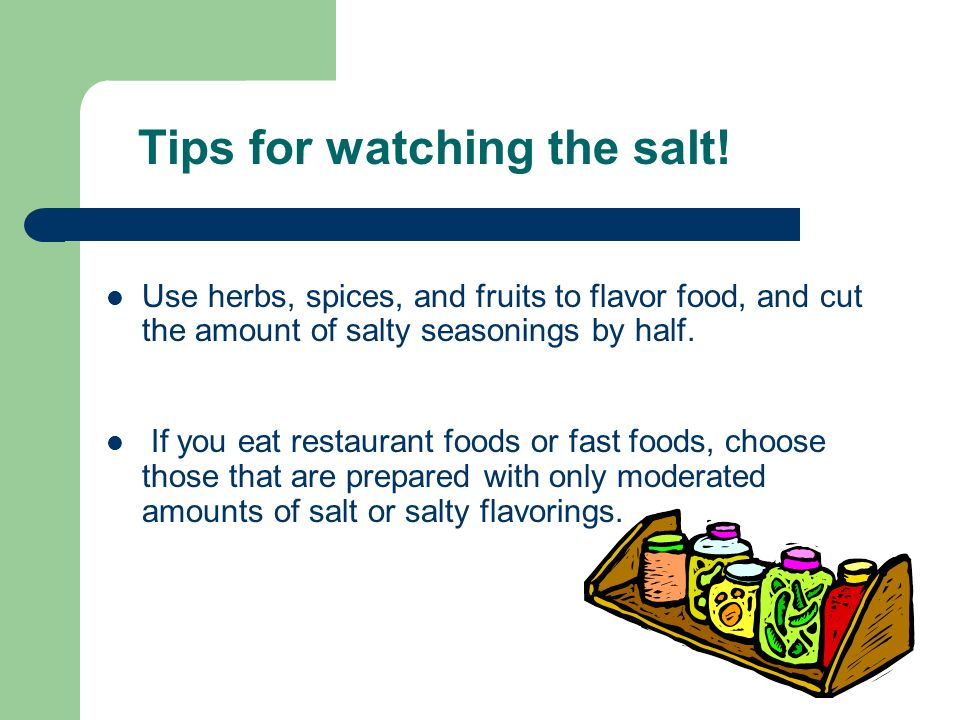 Use herbs, spices, and fruits to flavor food, and cut the amount of salty seasonings by half.