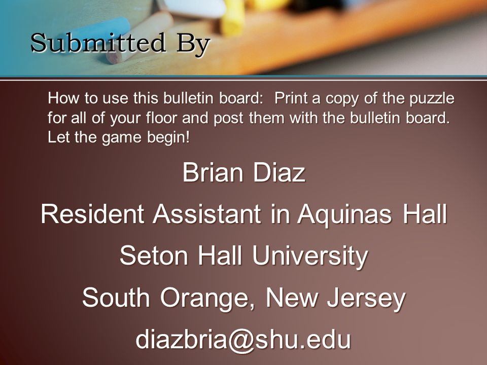 How to use this bulletin board: Print a copy of the puzzle for all of your floor and post them with the bulletin board.