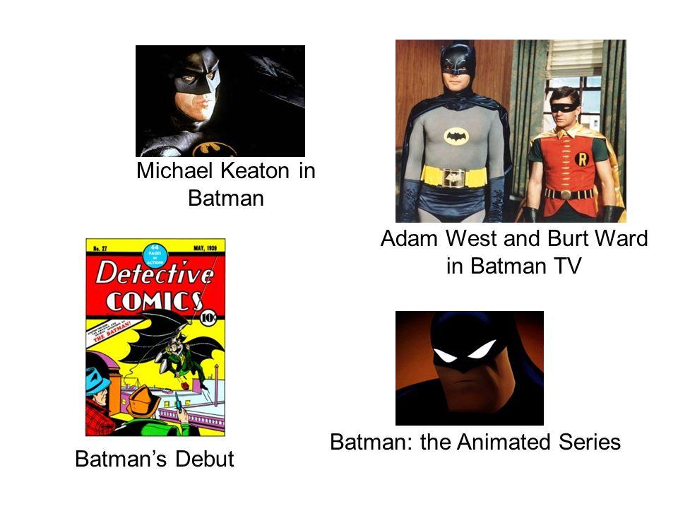 Michael Keaton in Batman Batman: the Animated Series Batmans Debut Adam West and Burt Ward in Batman TV
