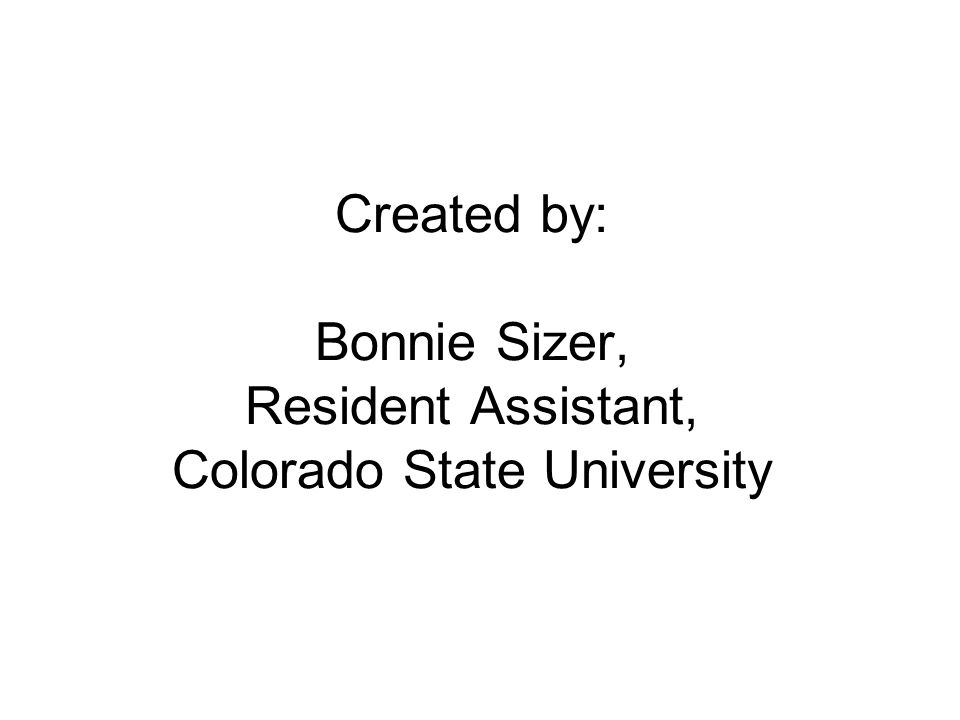 Created by: Bonnie Sizer, Resident Assistant, Colorado State University
