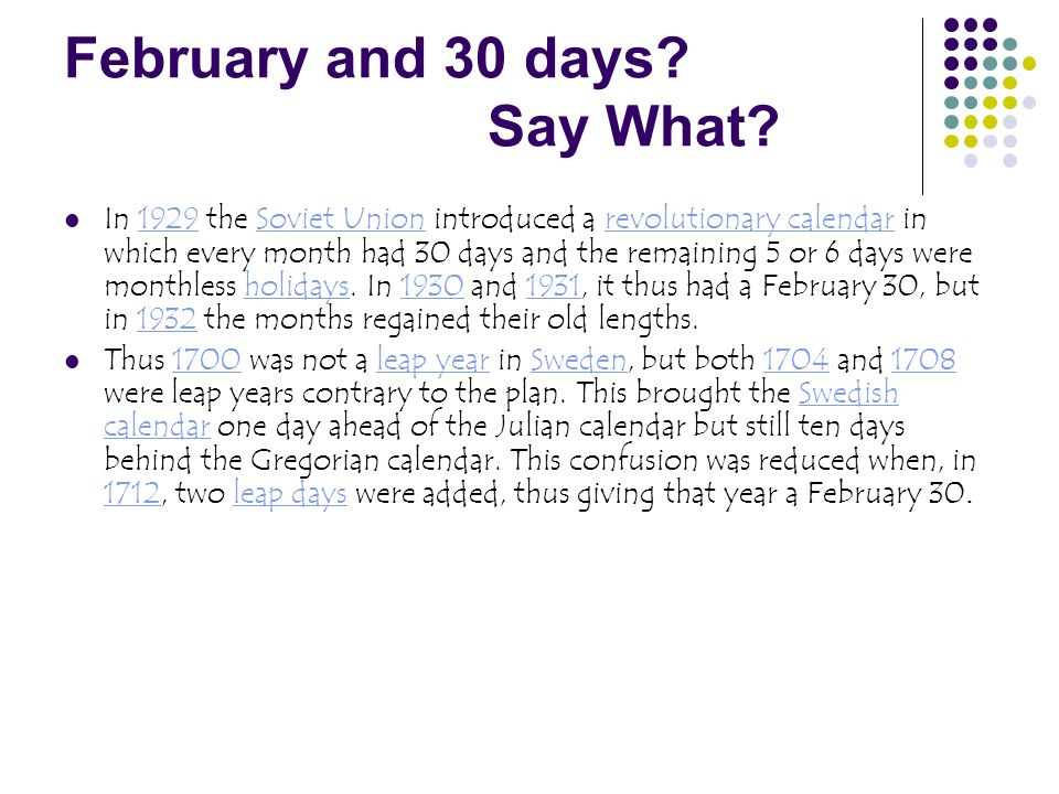 February and 30 days? Say What? In 1929 the Soviet Union introduced a revolutionary calendar in which every month had 30 days and the remaining 5 or 6