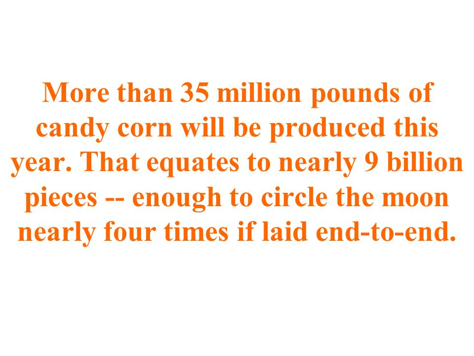 More than 35 million pounds of candy corn will be produced this year.