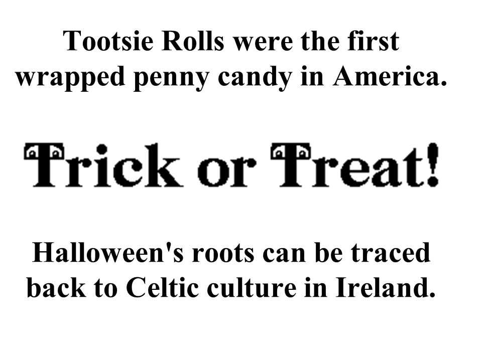 Tootsie Rolls were the first wrapped penny candy in America.