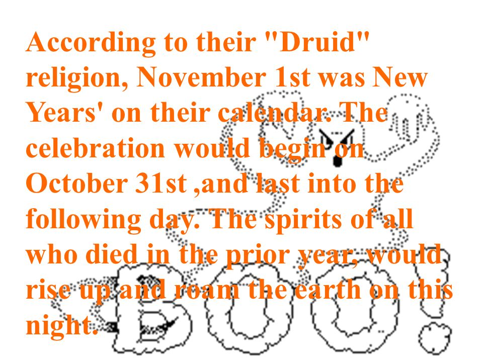According to their Druid religion, November 1st was New Years on their calendar.
